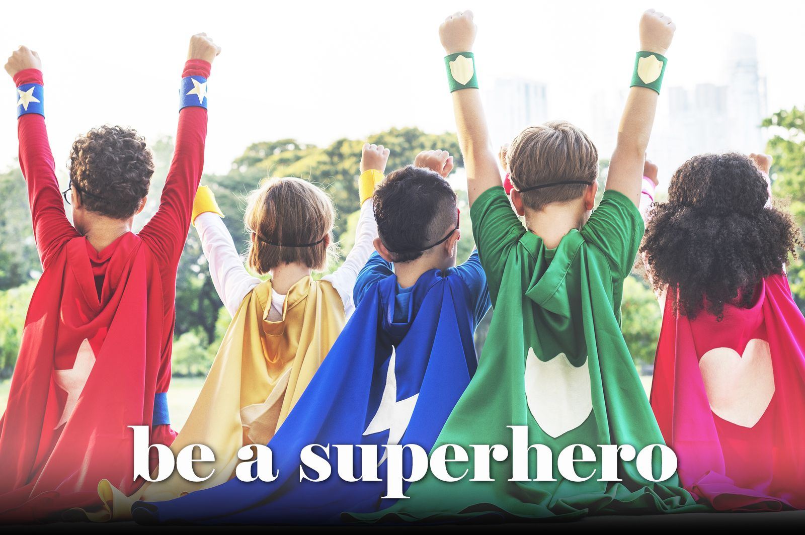 You Can Be A Superhero In Your Community Sign Up For