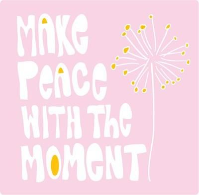 Make peace with the moment