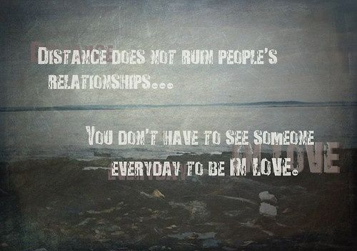 distance does not ruin people's relationships... you don't have to see someone every day to be in love. xo