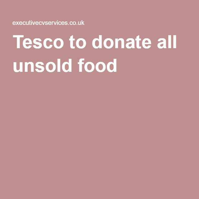 Tesco to donate all unsold food JOB AND CAREER RELATED NEWS - tesco cv