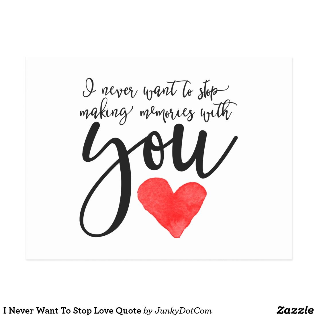 I Never Want To Stop Love Quote Postcard May 29 2017 #zazzle #junkydotcom