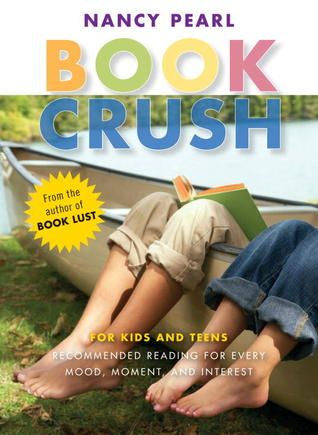 Book Crush: For Kids and Teens -Recommended Reading for Every Mood, Moment, and Interest
