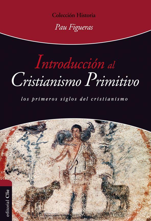 Introducción Al Cristianismo Primitivo Cristianismo Primitivo Cristianismo Escrituras De La Biblia