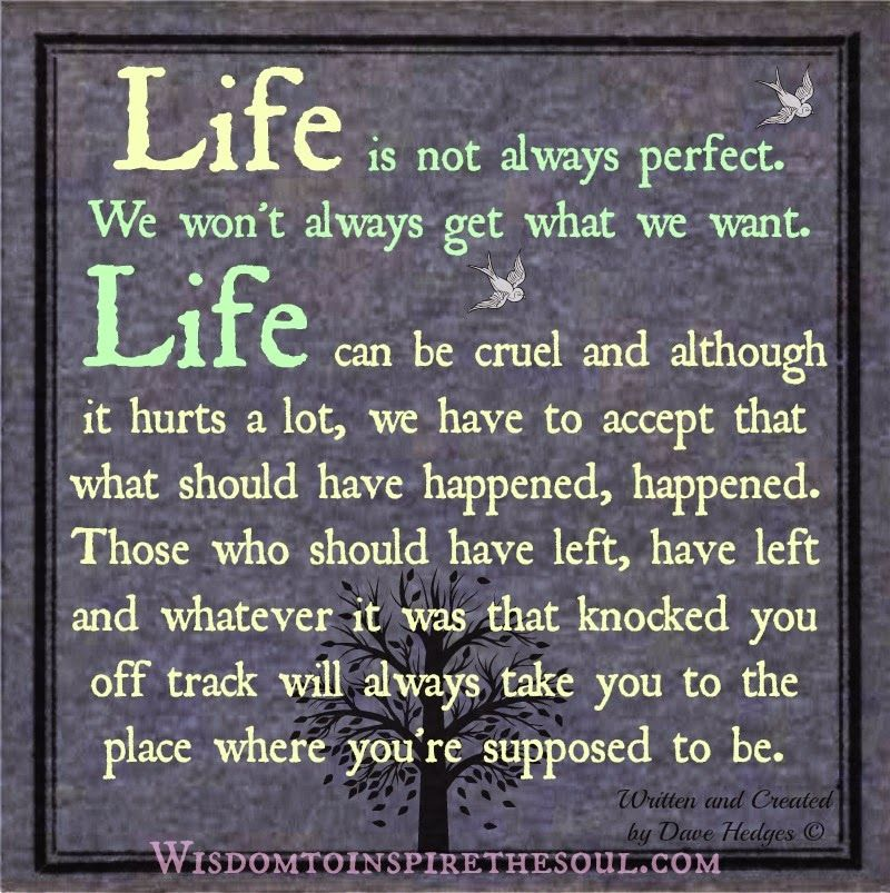 Life is not always perfect. Meaningful quotes, Uplifting