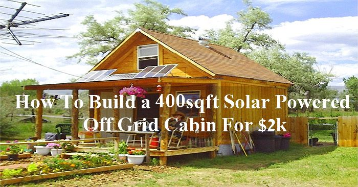 How To Build A 400sqft Solar Ed Off Grid Cabin For 2k