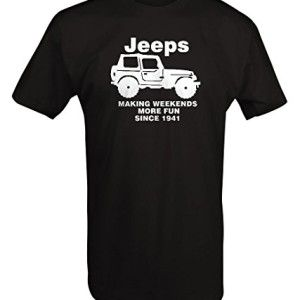 Jeeps Making Weekends More Fun Since 1941 T Shirt Jeep Shirts