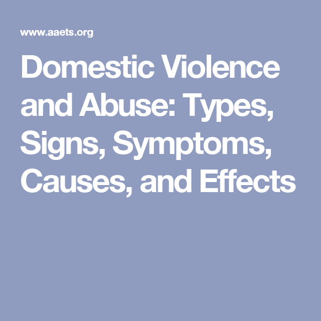 Domestic Violence and Abuse: Types, Signs, Symptoms, Causes, and Effects