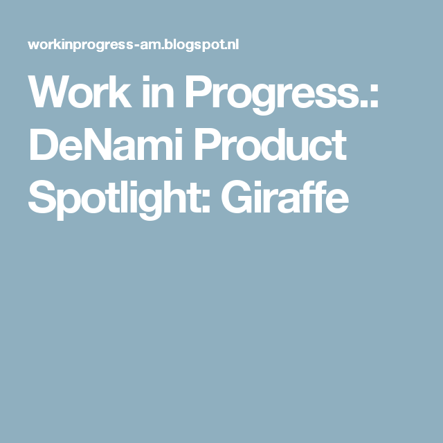 Work in Progress.: DeNami Product Spotlight: Giraffe