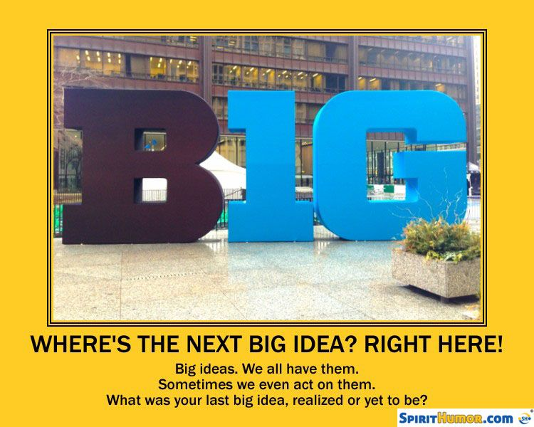 Here's a BIG idea. What's yours?