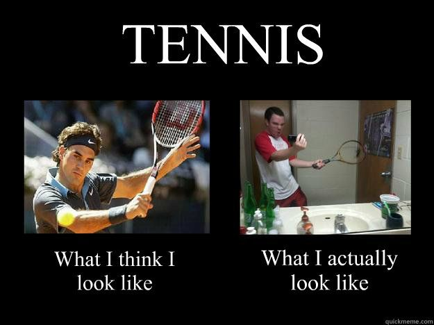 We All Think We Look Like Federer Tennis Funny Sports Memes Tennis