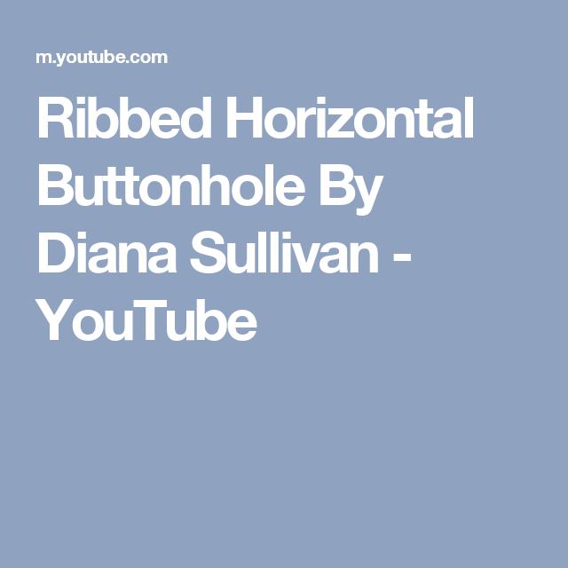 568fb381622b Ribbed Horizontal Buttonhole By Diana Sullivan - YouTube
