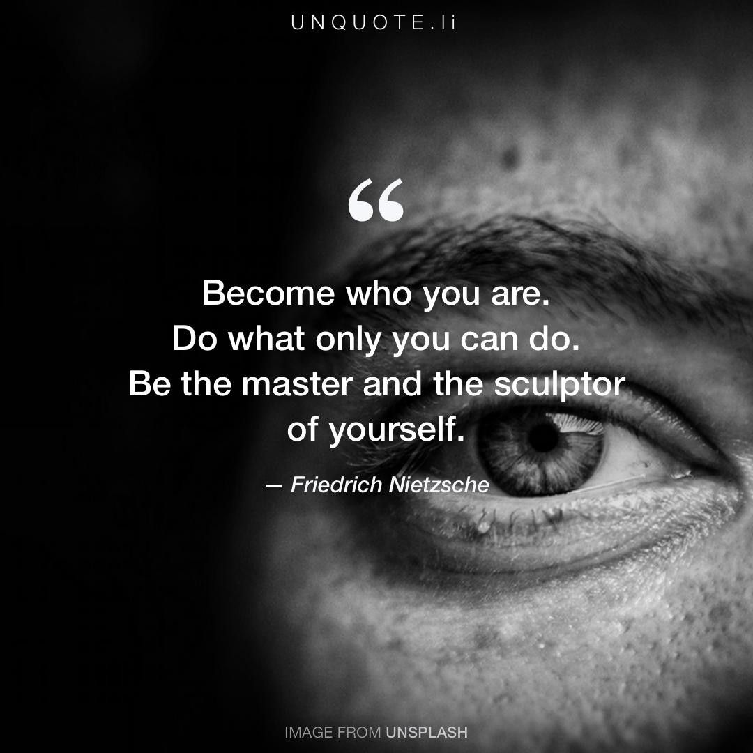 Friedrich Nietzsche Become Who You Are Do What Only You Can Do