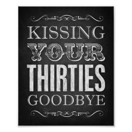 Chalk Style KISSING YOUR THIRTIES GOODBYE Print | Zazzle.com