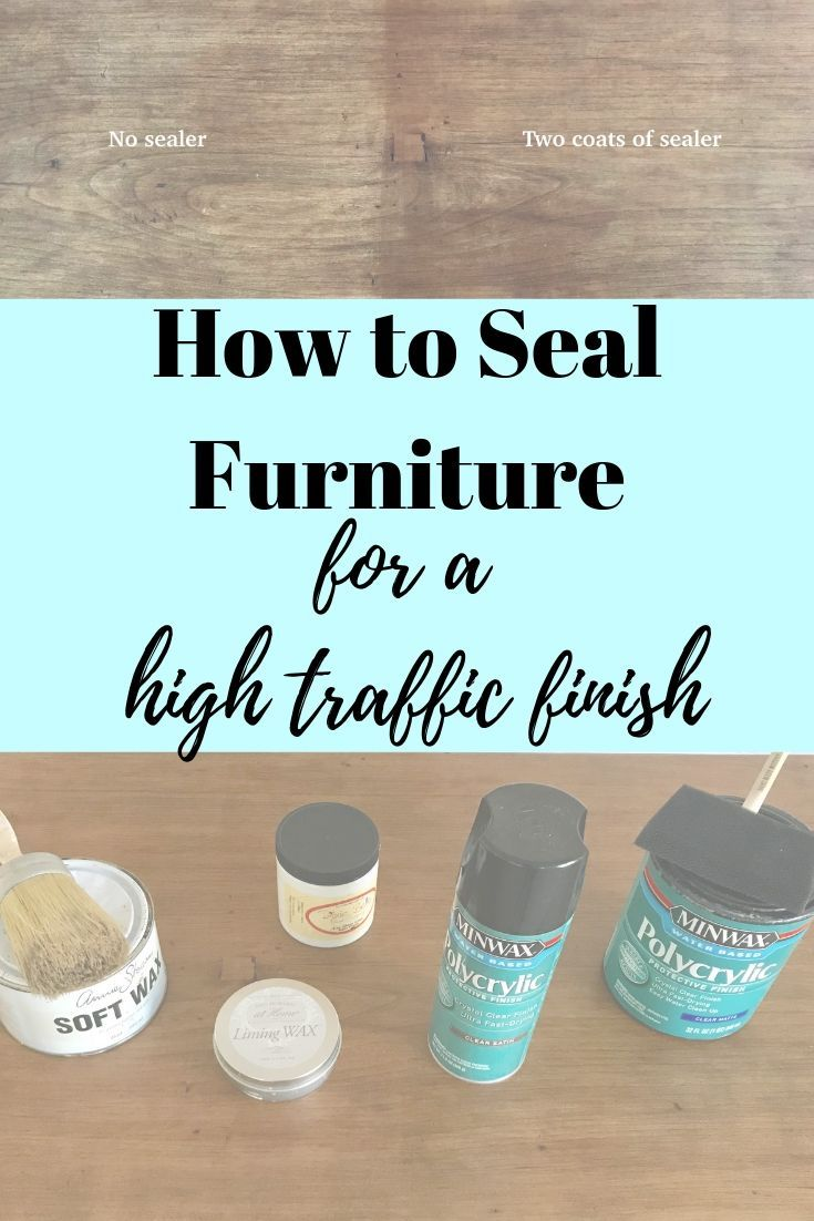 how to seal painted or unpainted furniture for a high