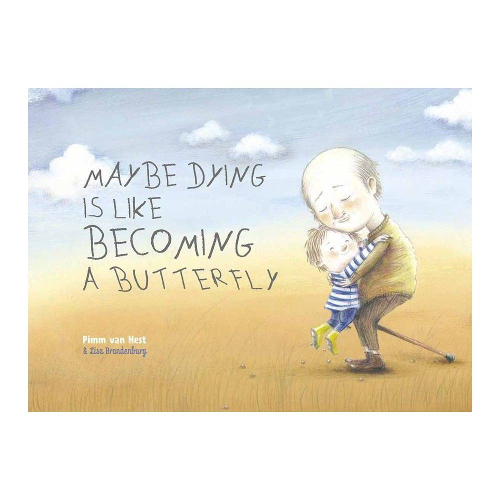 Maybe Dying Is Like Bing a Butterfly - by Pimm Van Hest (Hardcover)