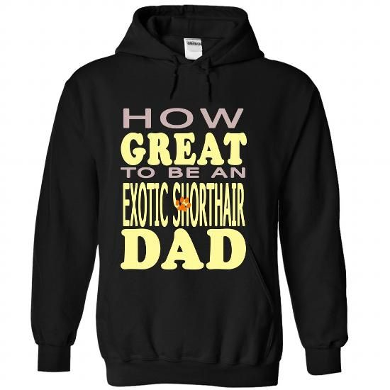 HOW GREAT TO BE AN EXOTIC SHORTHAIR DAD - #vintage tshirt #tumblr sweater. LOWEST SHIPPING => https://www.sunfrog.com/Pets/HOW-GREAT-TO-BE-AN-EXOTIC-SHORTHAIR-DAD-Black-Hoodie.html?68278