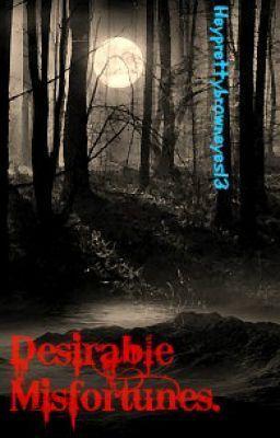 Desirable Misfortunes. (Unedited) - Desirable Misfortunes. - Heyprettybrowneyes13