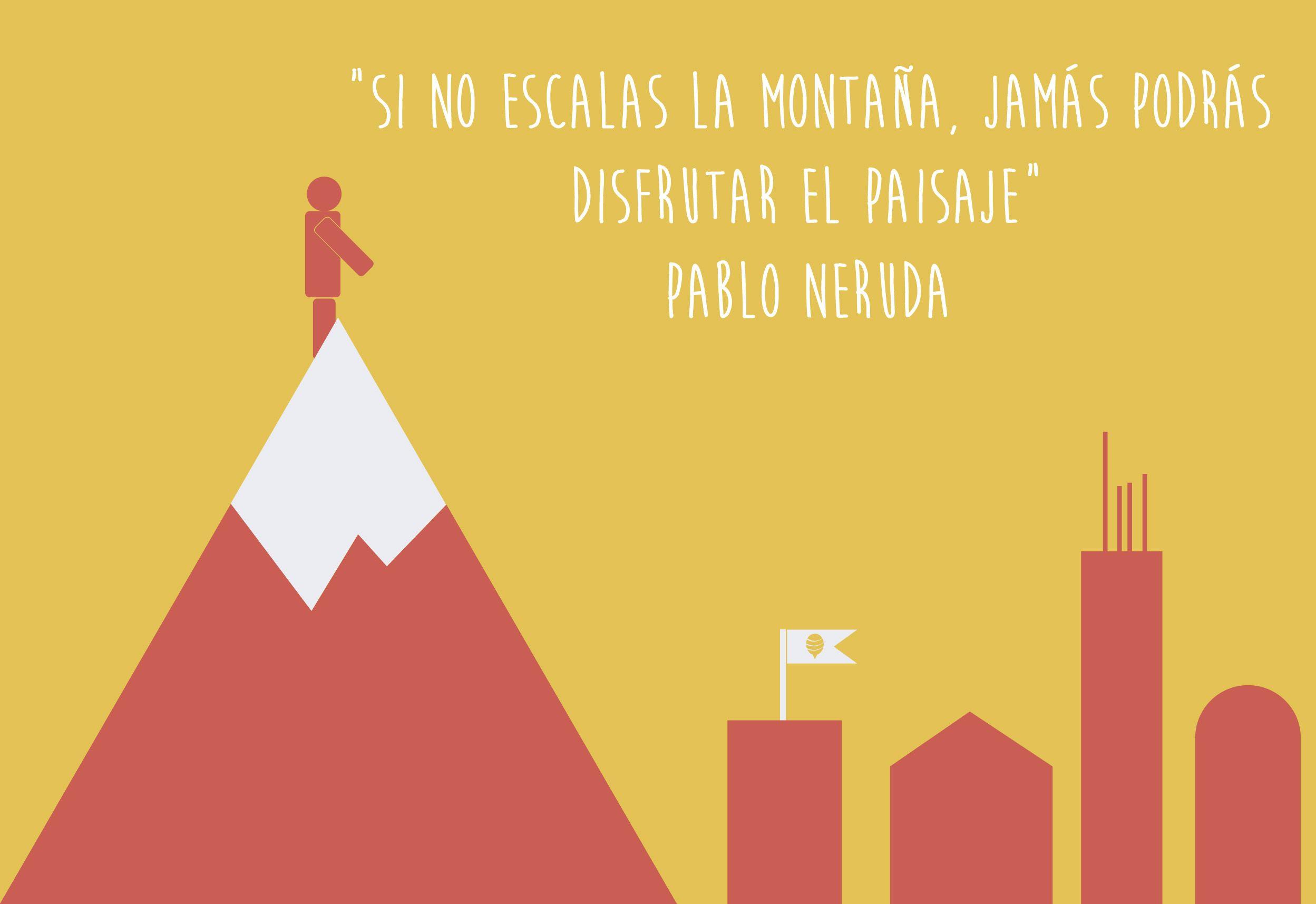 Pablo Neruda dijo que si no escalas la montaña jamás podrás disfrutar del paisaje Únete al #beetripping y #viaja escalando tu montaña personal!