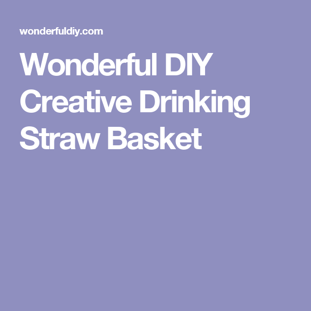 Wonderful DIY Creative Drinking Straw Basket