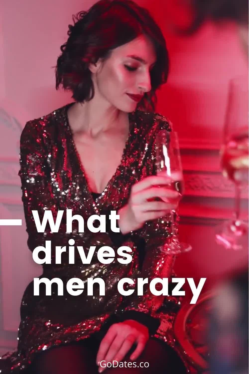 Find Out What Drives Men Crazy! I have a real trea