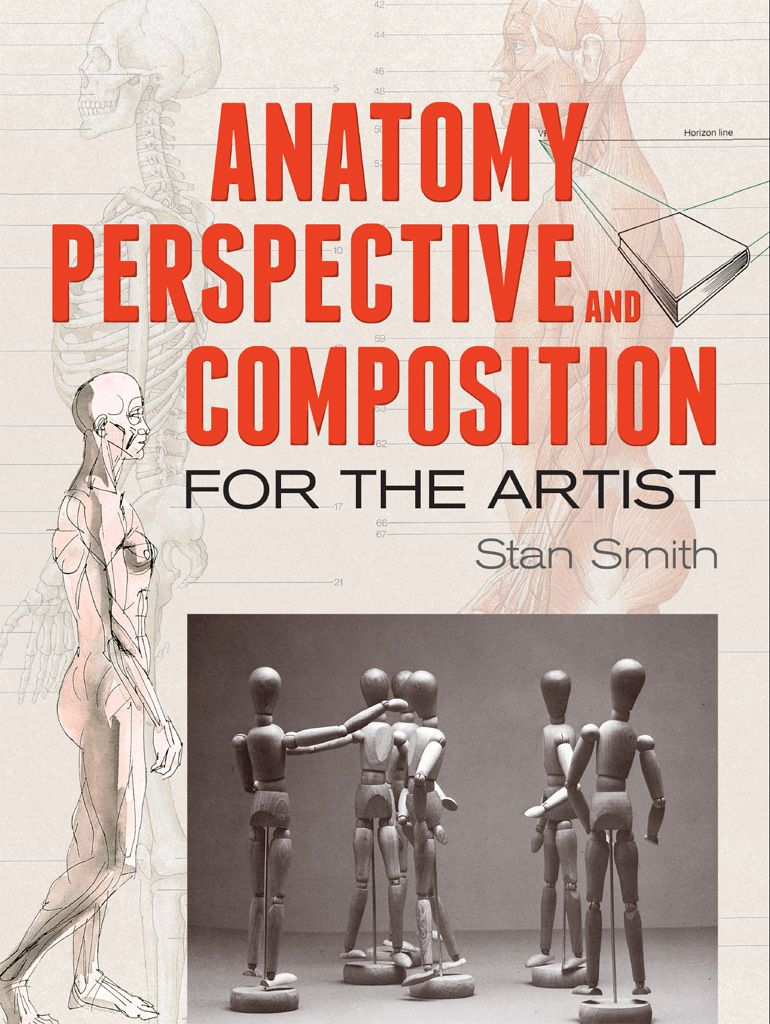Anatomy, Perspective and Composition for the Artist by Stan Smith  Splendid color illustrations by a distinguished painter and teacher highlight this volume of practical instruction in the foundations of art. Perfect for intermediate-level and advanced artists wishing to take their work to the next level, this manual combines detailed anatomy studies with guidance in the principles and practice of perspective and the art of composition.
