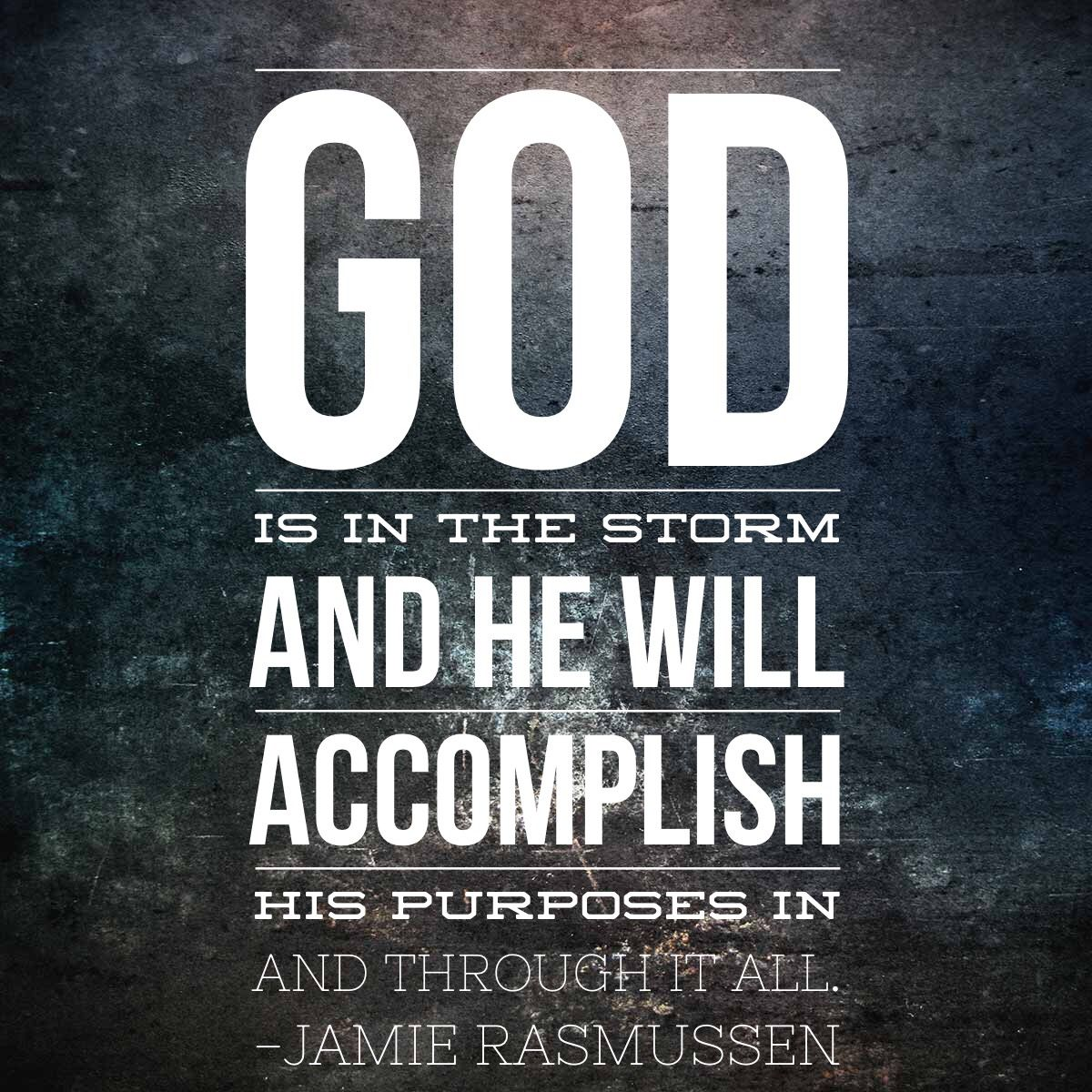 God is in the storm and He will accomplish His purpose in