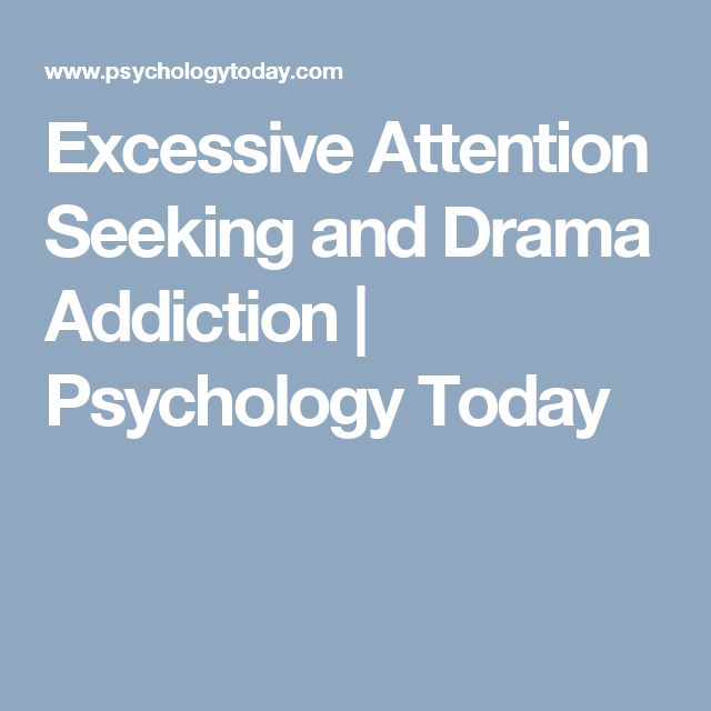 Excessive Attention Seeking and Drama Addiction | Psychology Today