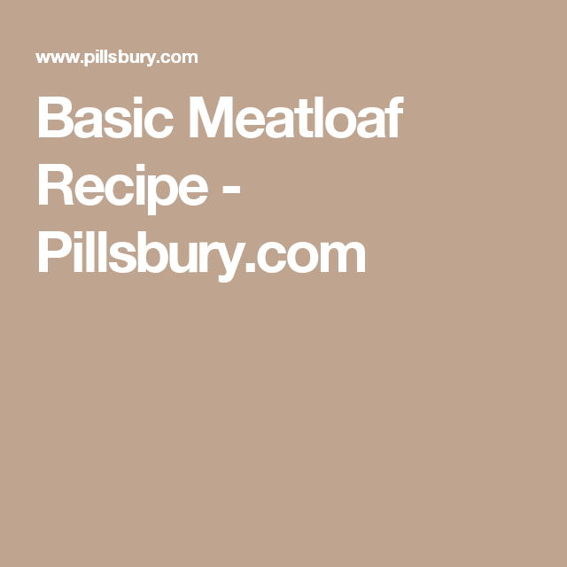 Basic Meatloaf Recipe - Pillsbury.com