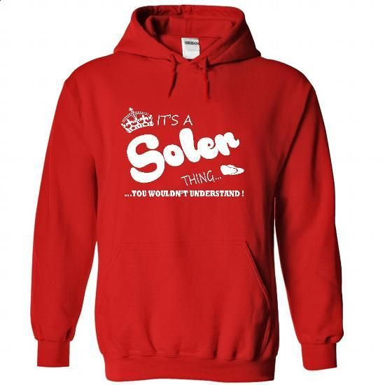 Its a Soler Thing, You Wouldnt Understand !! Name, Hood - #tee spring #adidas sweatshirt. ORDER NOW => https://www.sunfrog.com/Names/Its-a-Soler-Thing-You-Wouldnt-Understand-Name-Hoodie-t-shirt-hoodies-1684-Red-32530110-Hoodie.html?68278