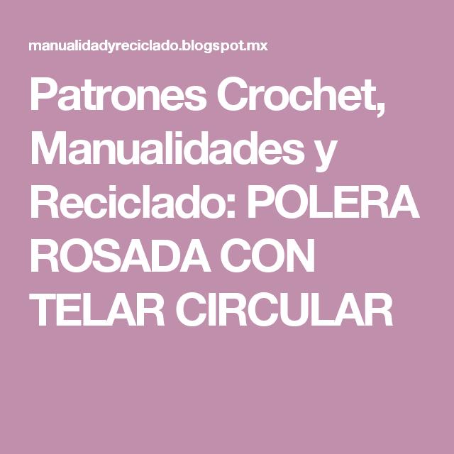 Patrones Crochet, Manualidades y Reciclado: POLERA ROSADA CON TELAR ...