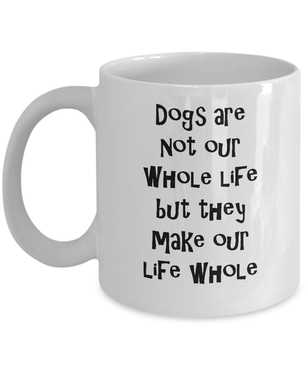 Dogs Are Not Our Whole Life But They Make Dog Lover Coffee Mug