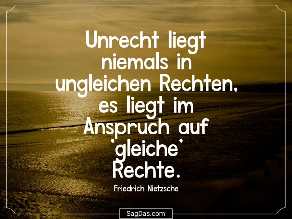 Friedrich Nietzsche Zitat Unrecht Liegt Niemals In Friedrich Nietzsche Friedrich Und Niemals