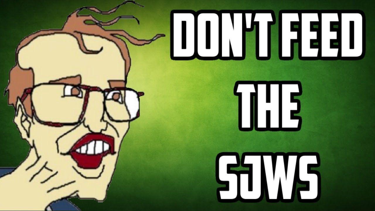 DON'T FEED THE SJWS!