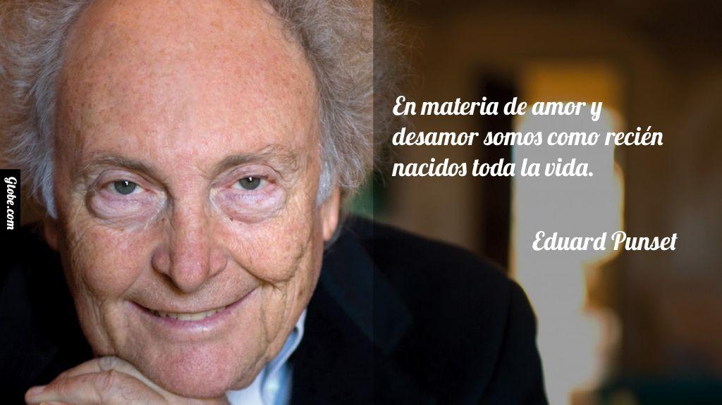 En materia de amor y desamor somos como recién nacidos toda la vida. – Eduard Punset
