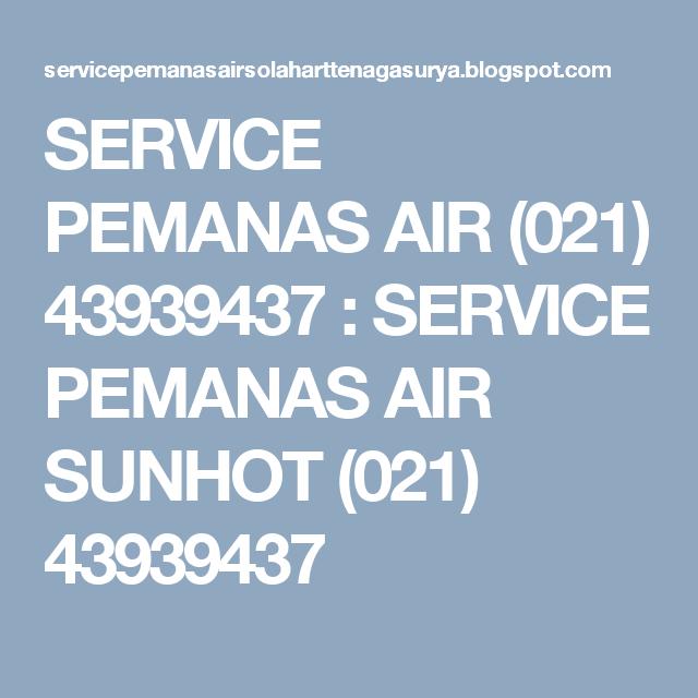 SERVICE PEMANAS AIR (021) 43939437 : SERVICE PEMANAS AIR SUNHOT  (021) 43939437