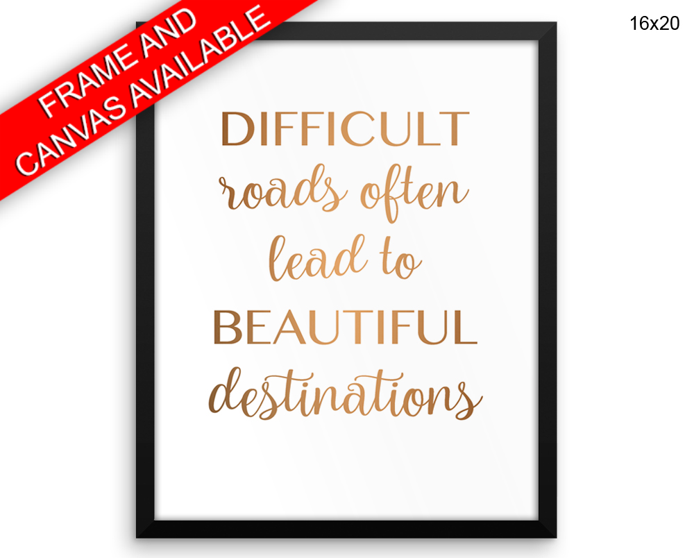 Difficult Roads Often Lead To Beautiful Destinations Prints ...