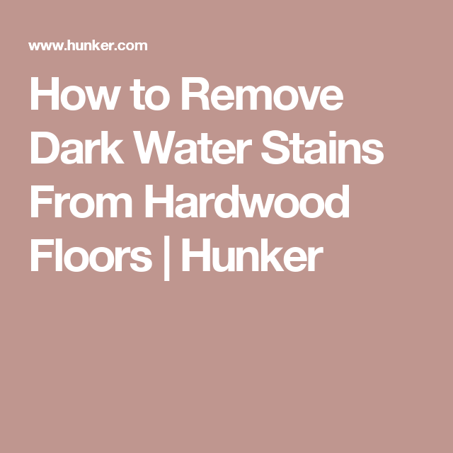 How To Remove Dark Water Stains From Hardwood Floors