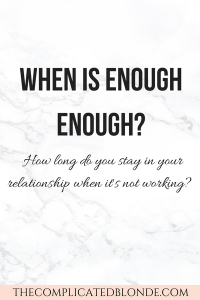 When Is Enough Enough How Long Do You Stay In Your Relationship When It S Not Working When Enough Is Enough Work Relationships Relationship