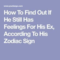 Signs he still has feelings for his ex