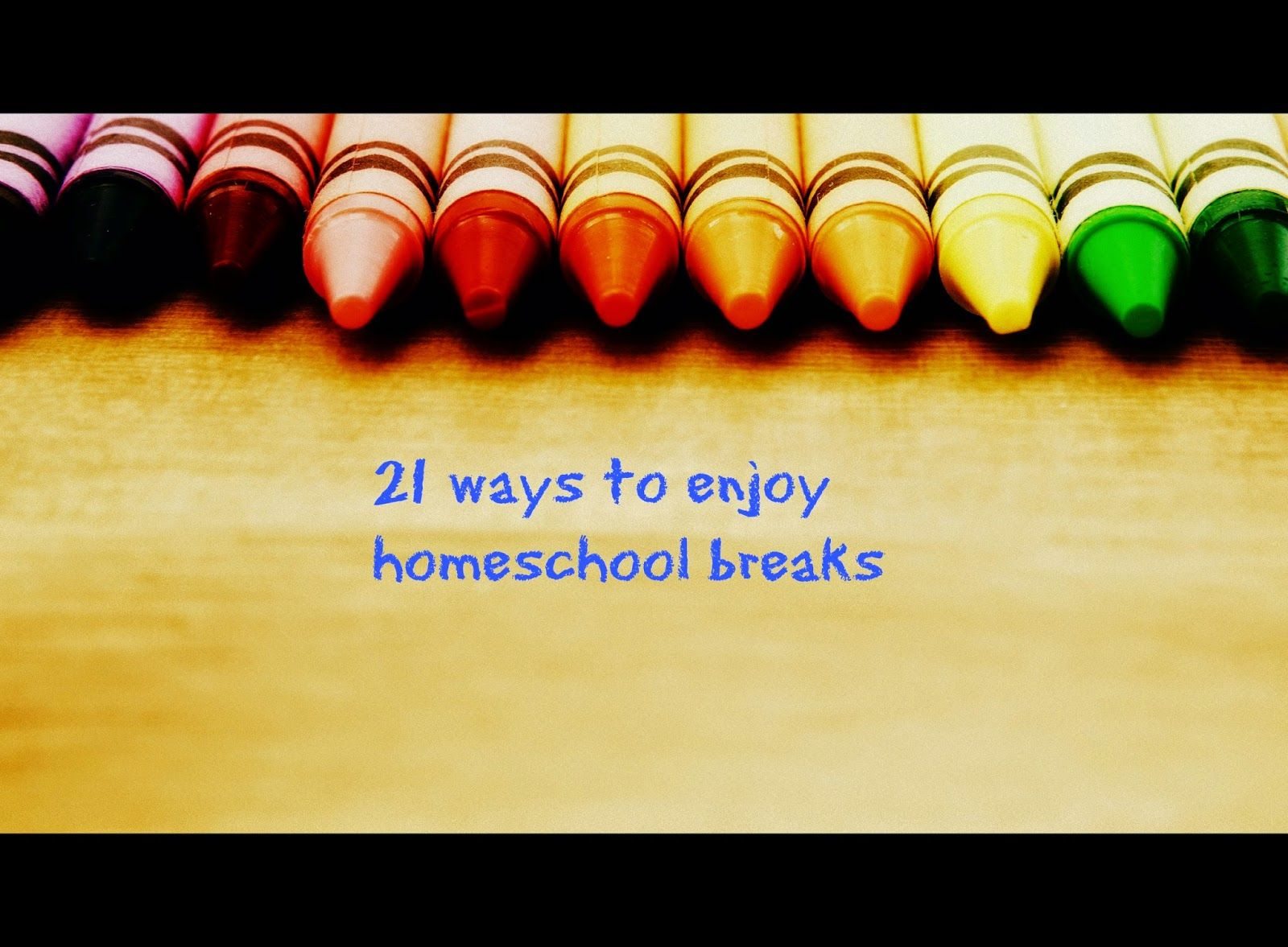 21 ways to enjoy #homeschool breaks