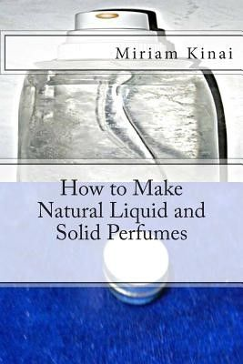 How to Make Natural Liquid and Solid Perfumes