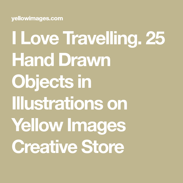 I Love Travelling. 25 Hand Drawn Objects in Illustrations on Yellow Images Creative Store