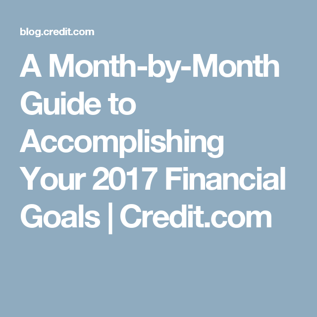 A Month-by-Month Guide to Accomplishing Your 2017 Financial Goals   Credit.com