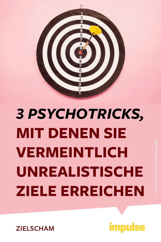 3 Psychotricks Mit Denen Sie Vermeintlich Unrealistische Ziele Erreichen In 2020 Psychologie Lernen Psycho Tricks Ziele Erreichen