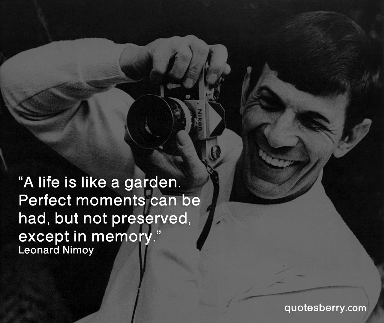 Leonard Nimoy Quotes A Life Is Like A Gardenperfect Moments Can Be Quotesberry