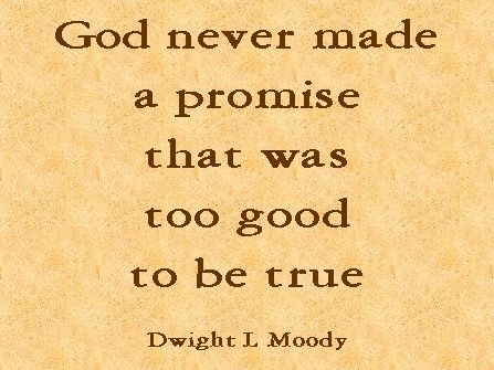 Blessed be the LORD.. according to all that He promised. Not one word has failed of all His good promise, which He spoke by Moses His servant.  1Kings 8:56 ESV