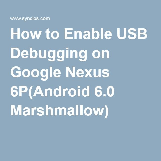 How to Enable USB Debugging on Google Nexus 6P(Android 6 0