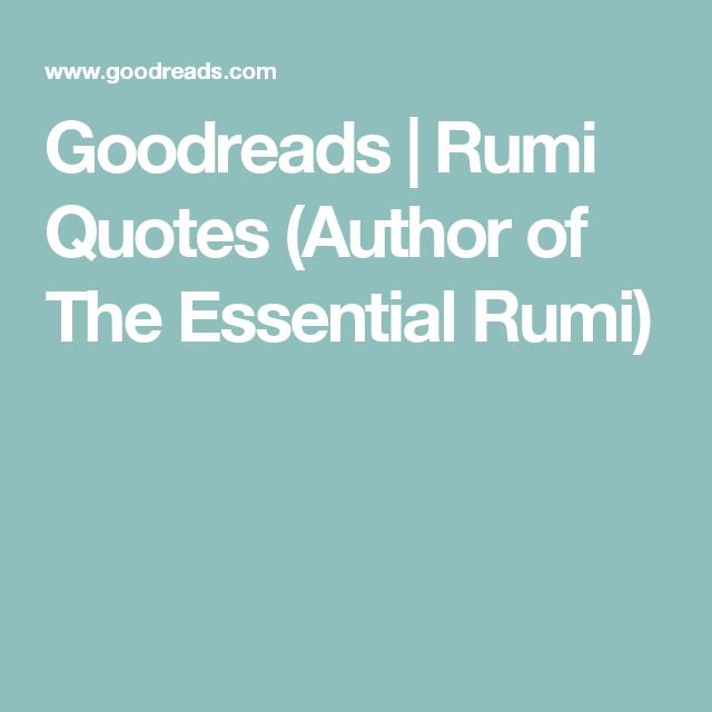 Goodreads Rumi Quotes Author Of The Essential Rumi Life