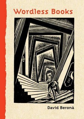 The Swivet: Guest blogger Matthew Cheney in conversation with David Beronä, author of Wordless Books: The Original Graphic Novels