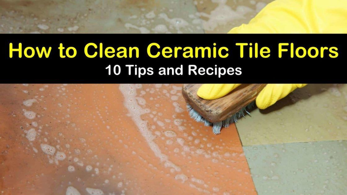 How to Clean Ceramic Tile Floors 10 Tips and Recipes in